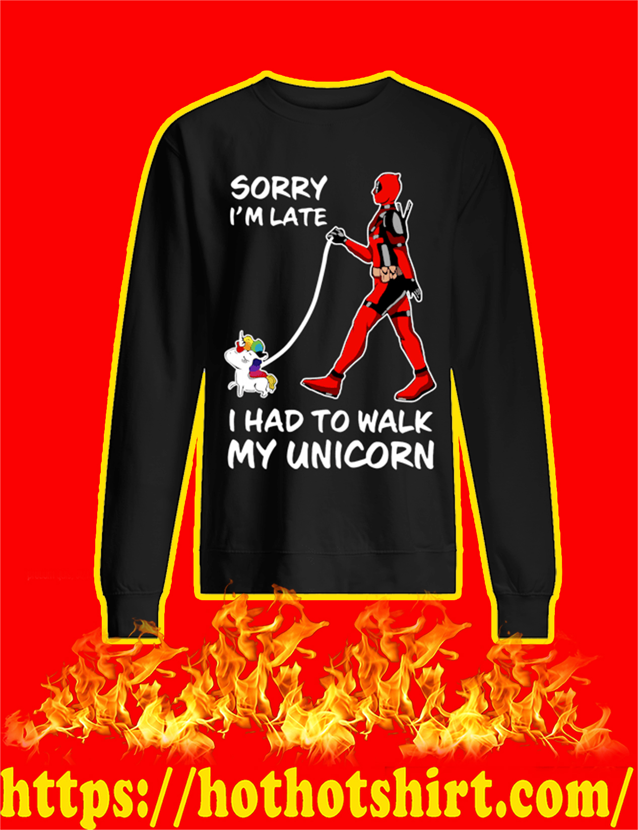 Deadpool Sorry I'm Late I Had To Walk My Unicorn Sweatshirt