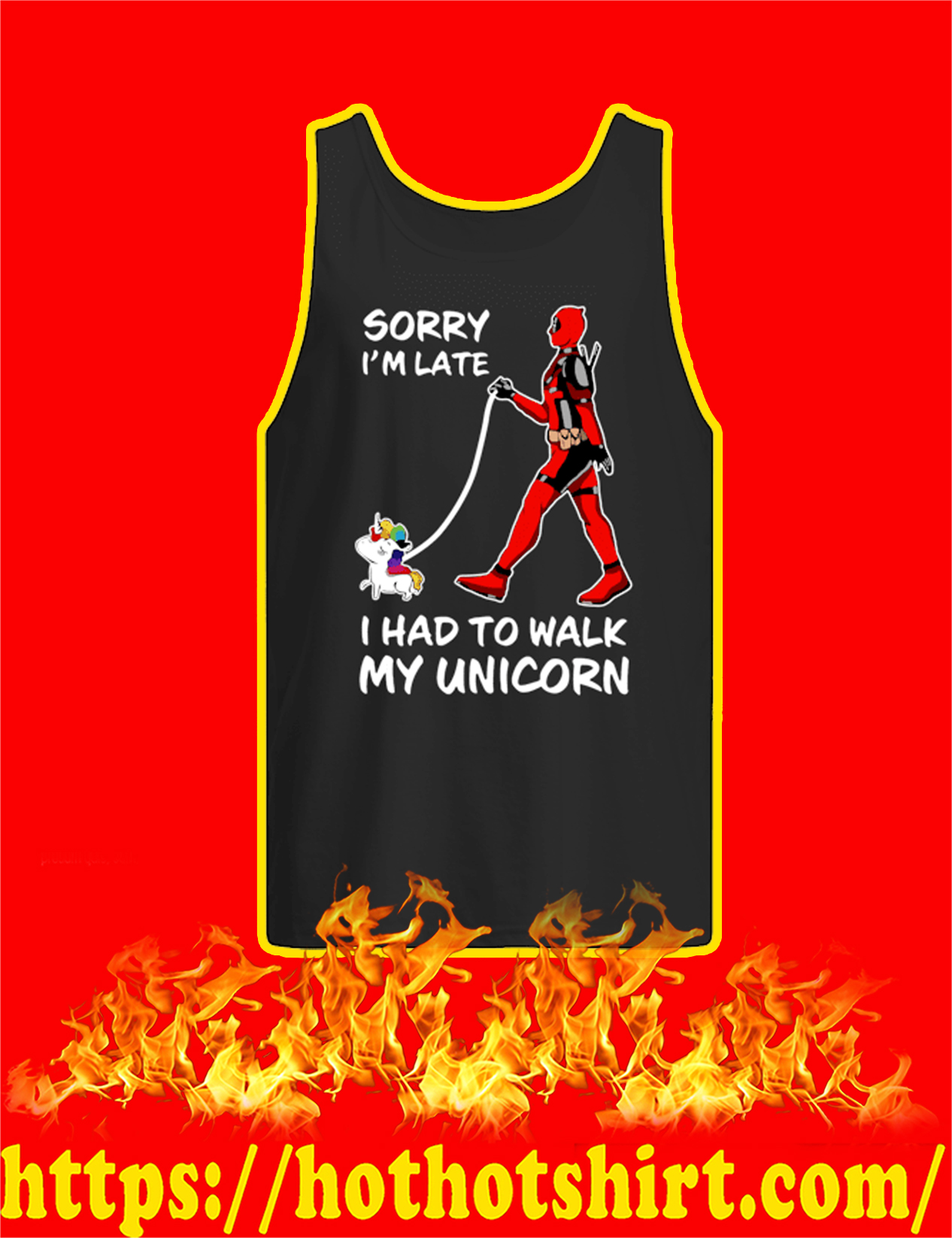 Deadpool Sorry I'm Late I Had To Walk My Unicorn Tank Top