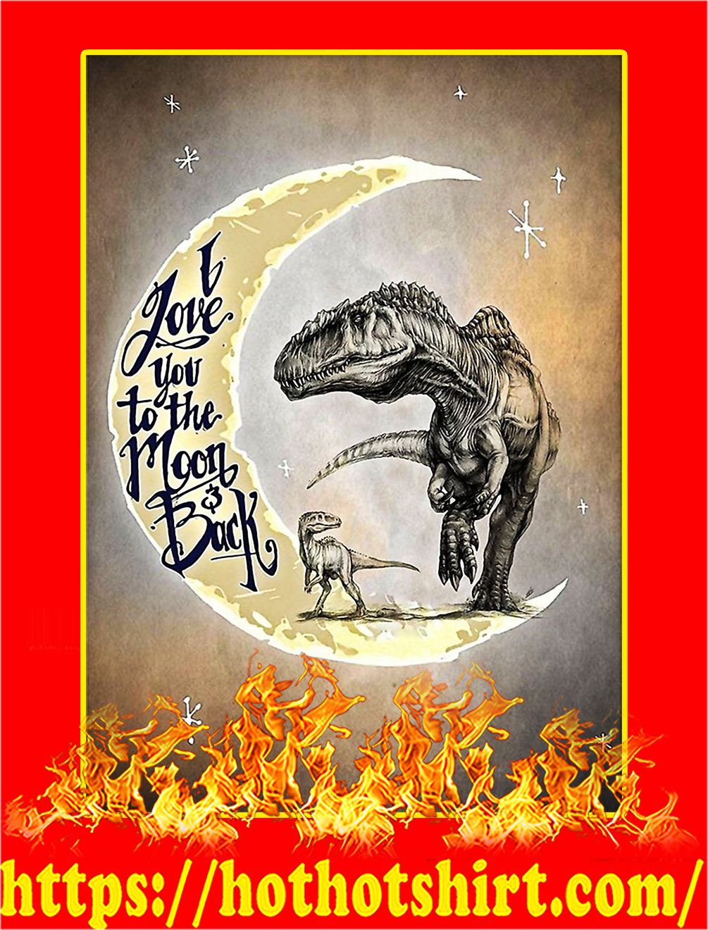 Dinosaurs I Love You To The Moon And Back Poster - A3