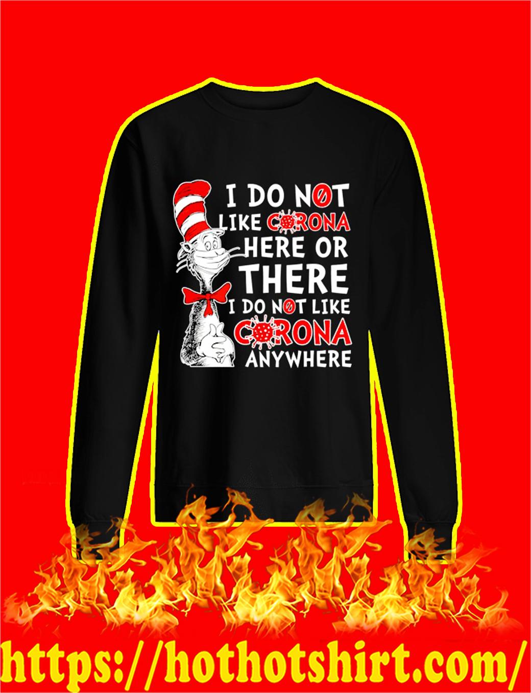 Dr Seuss I Do Not Like Corona Here Or There sweatshirt