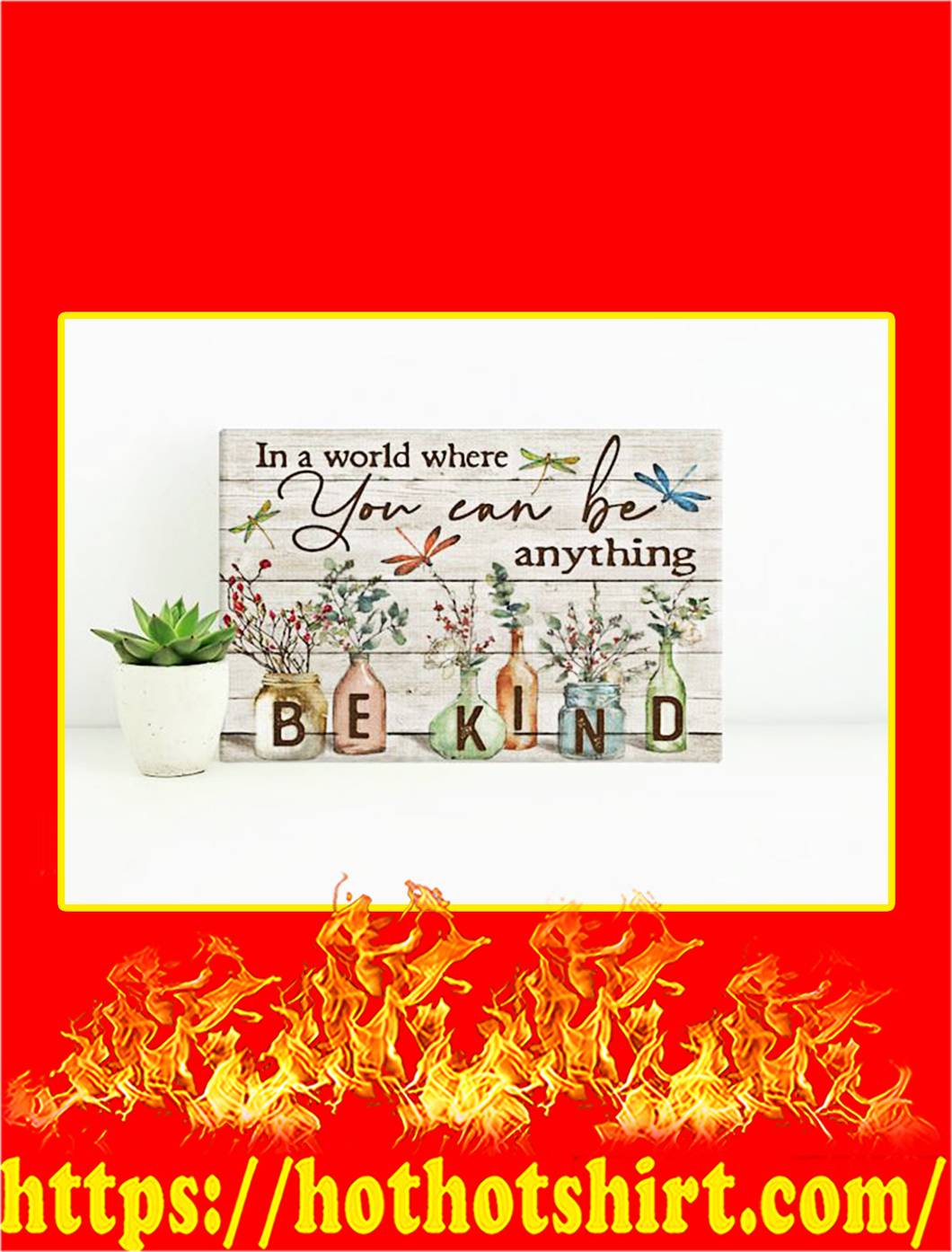 Dragonfly In A World Where You Can Be Anything Be Kind Canvas Prints - medium