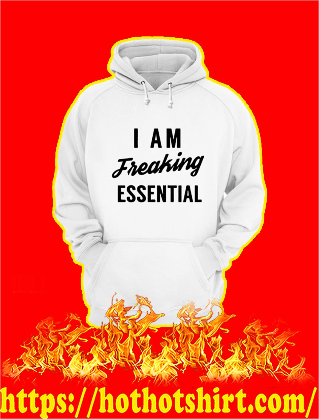 I Am Freaking Essential Coronavirus 2020 hoodie