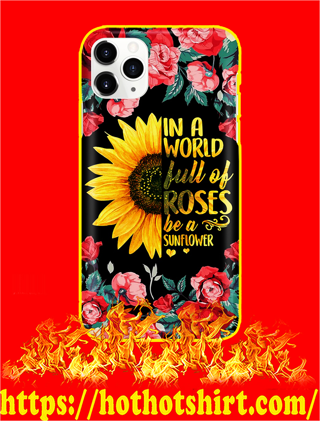 In A World Full Of Roses Be A Sunflower Phone Case- iphone 11