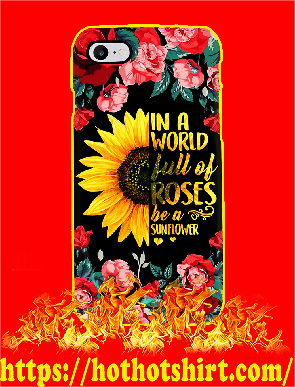 In A World Full Of Roses Be A Sunflower Phone Case- iphone 8