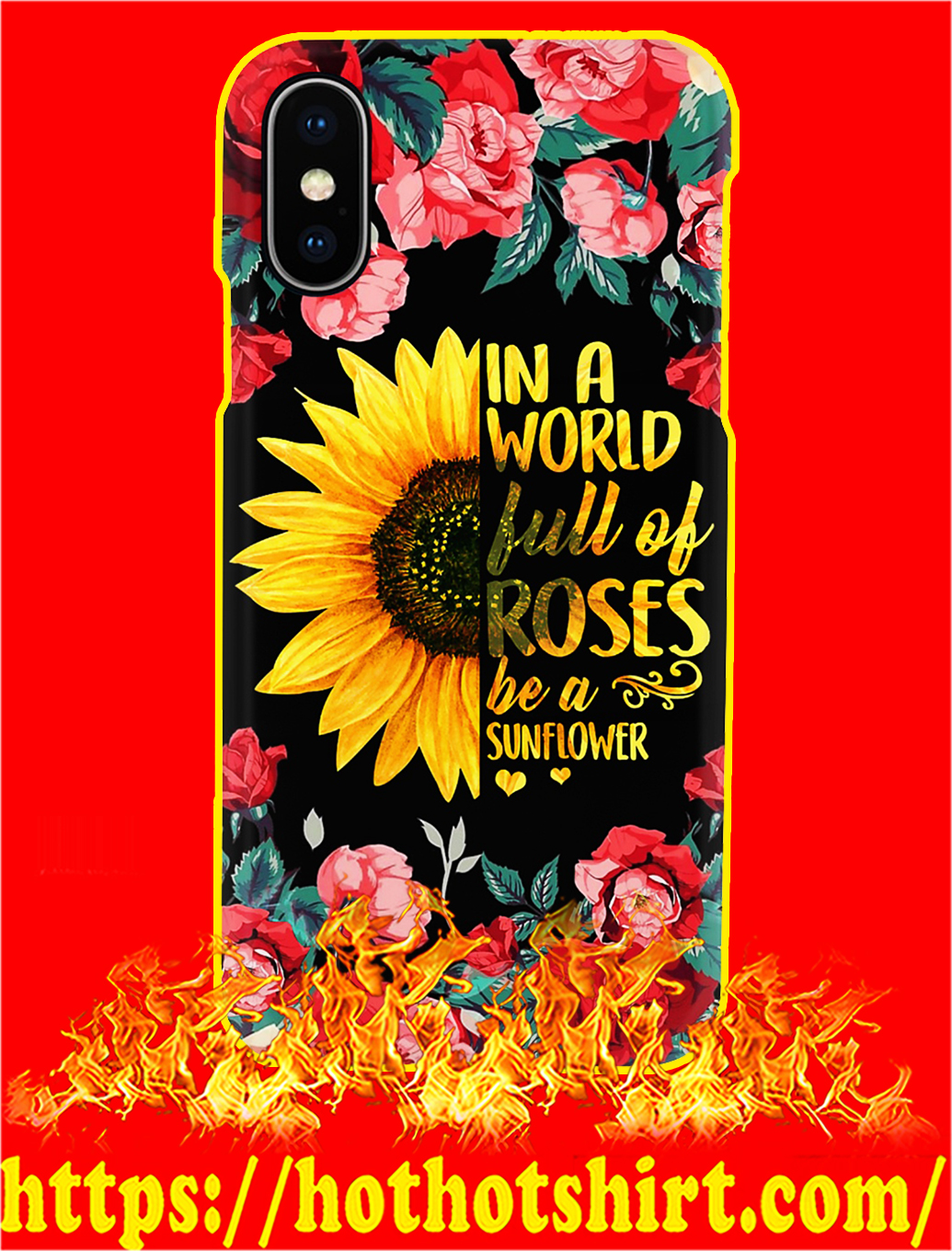 In A World Full Of Roses Be A Sunflower Phone Case- iphone XS