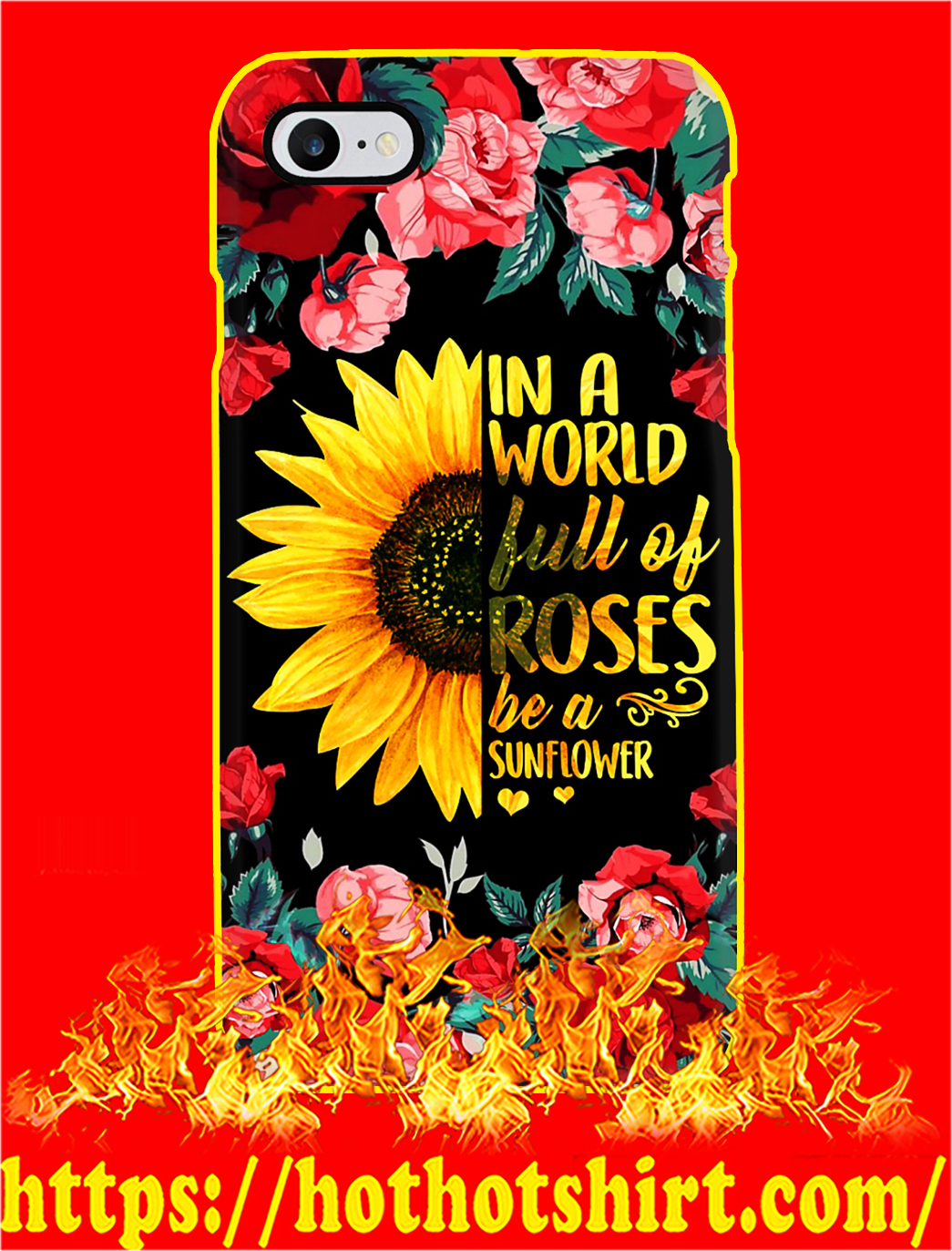 In A World Full Of Roses Be A Sunflower Phone Case