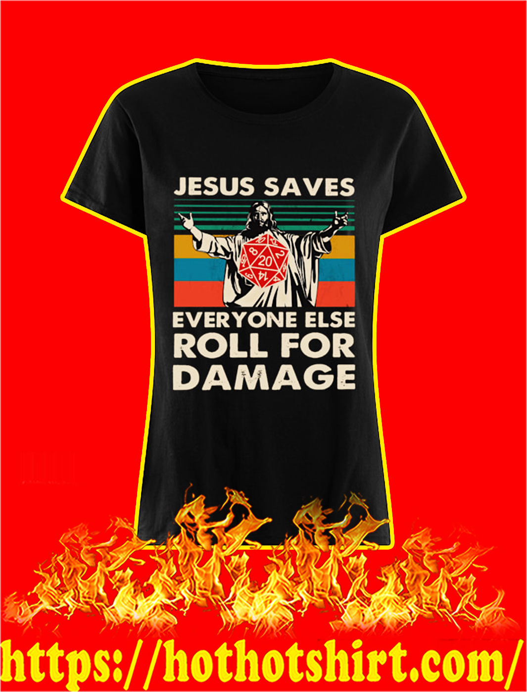 Jesus saves everyone else roll for damage lady shirt