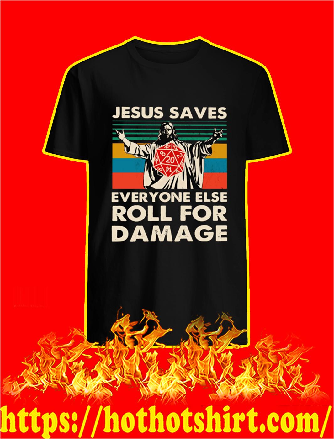 Jesus saves everyone else roll for damage shirt