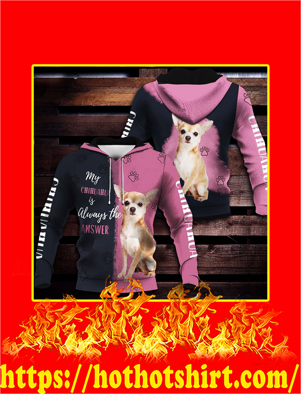 My Chihuahua Is Always The Answer 3D hoodie