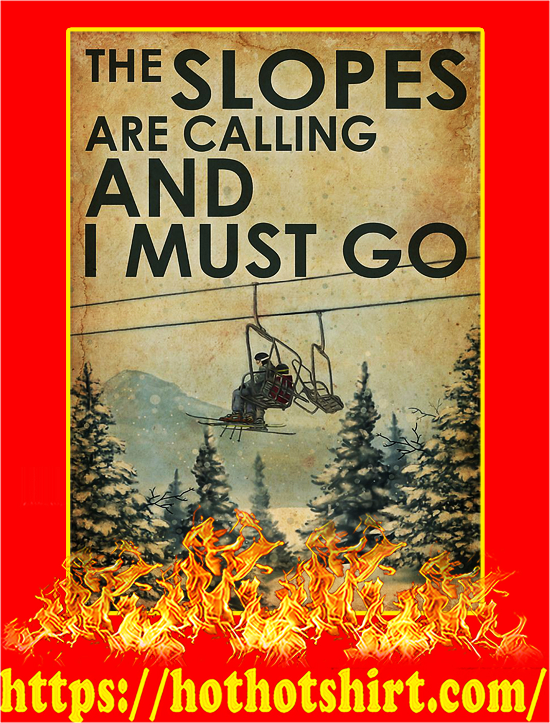 The Slopes Are Calling And I Must Go Poster - A2