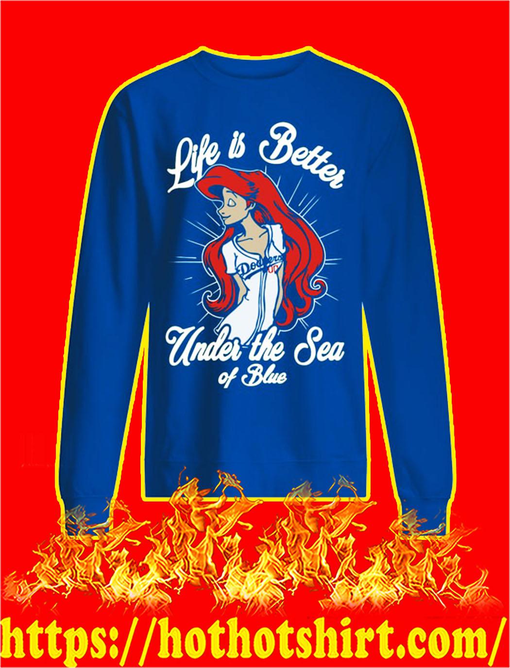 Ariel dodgers life is better under the sea of blue sweatshirt