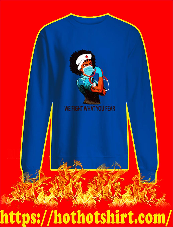 Black nurse we fight what you fear sweatshirt