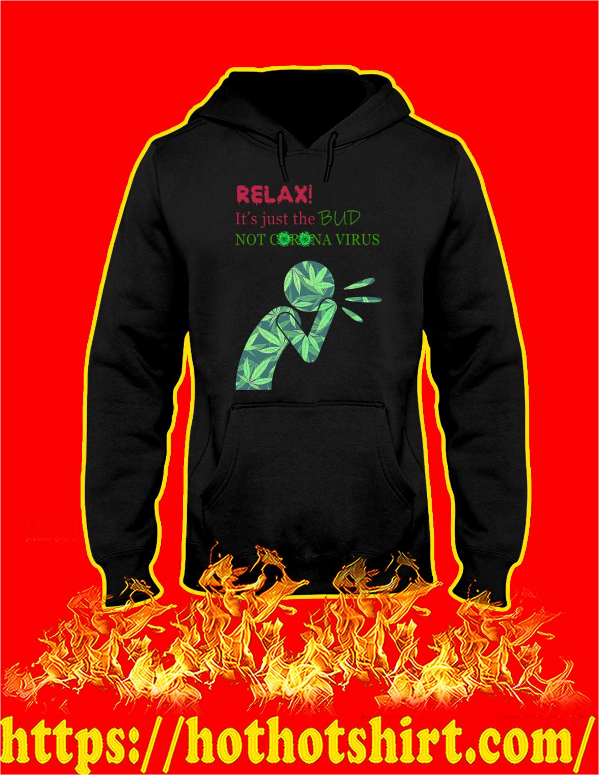 Cannabis weed relax it's just the bud not coronavirus hoodie