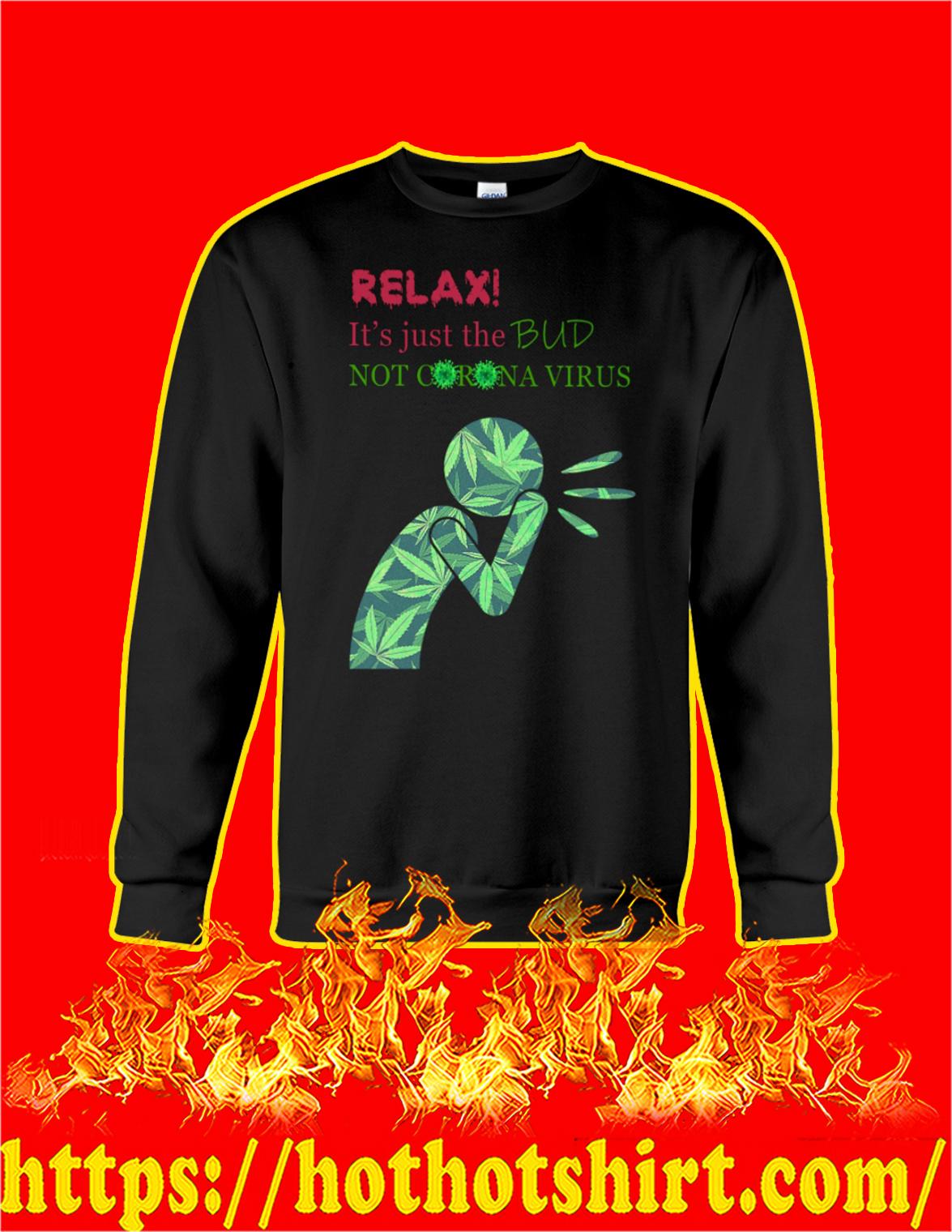 Cannabis weed relax it's just the bud not coronavirus sweatshirt