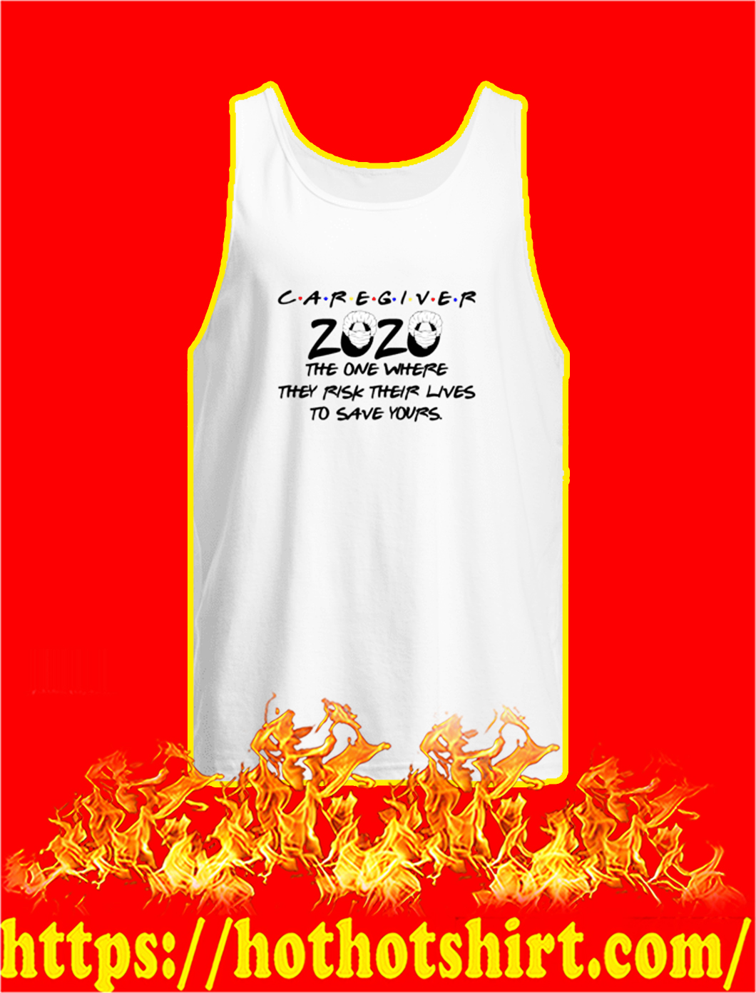 Caregiver 2020 the one where they rick their lives to save yours tank top