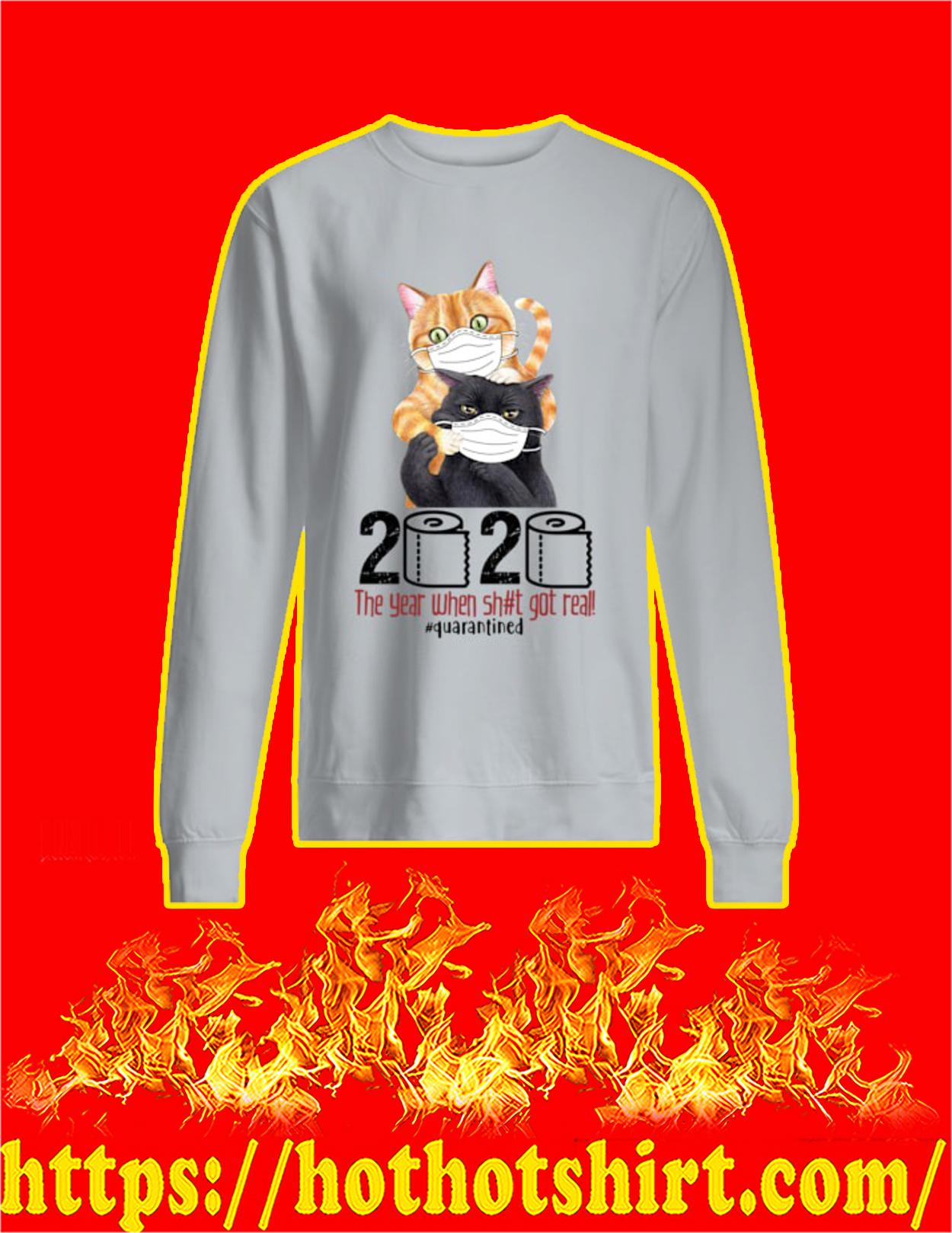 Cat 2020 the year when shit got real quarantined sweatshirt