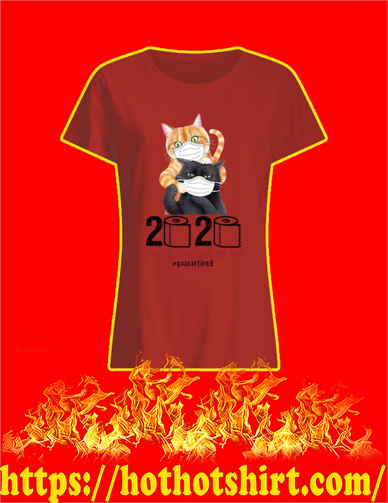 Cat 2020 the year when shit got real quarantined women shirt
