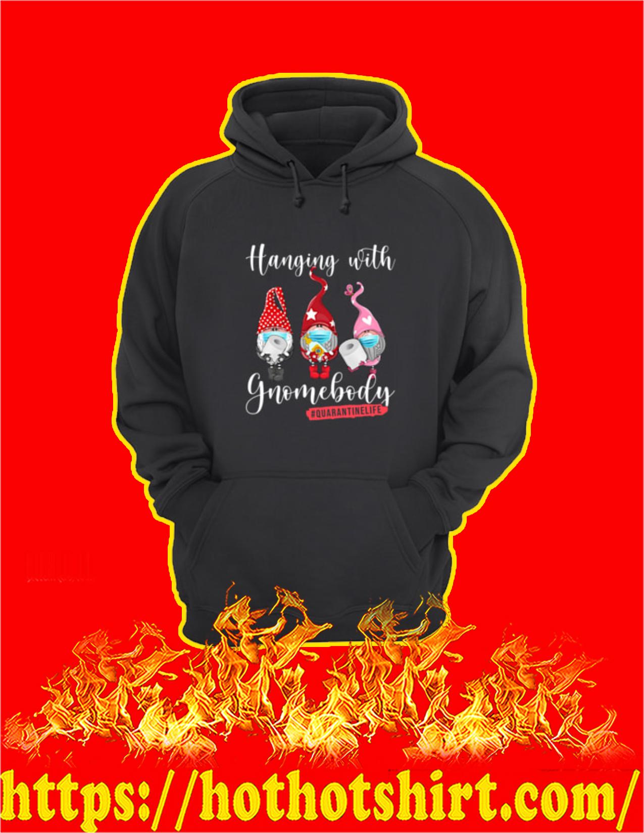 Hanging with gnomebody quarantine life hoodie