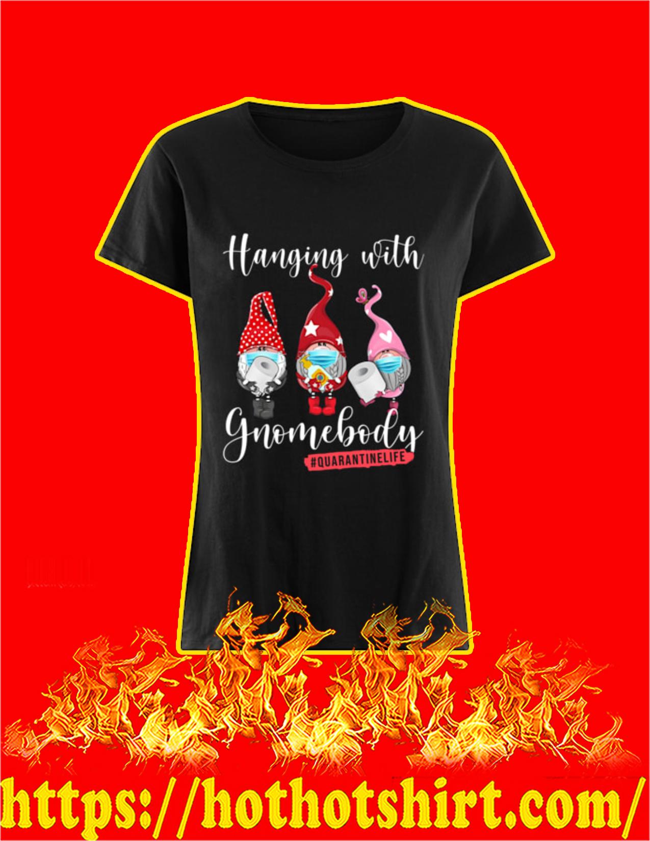 Hanging with gnomebody quarantine life women shirt