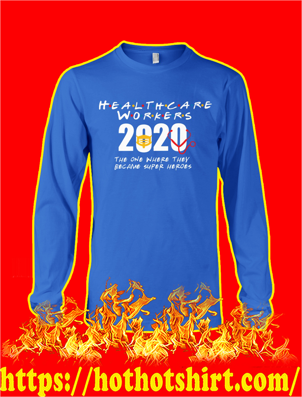 Health care workers 2020 the one where they became super heroes longsleeve tee