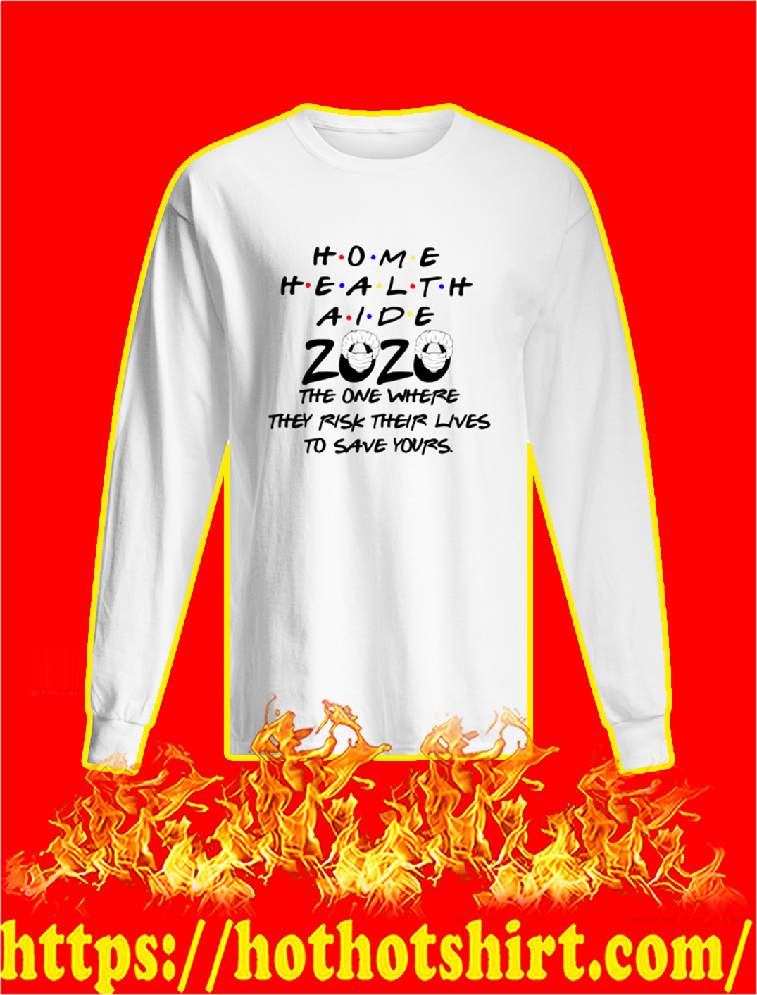 Home health aide 2020 the one were they rick their lives to save yours longsleeve tee