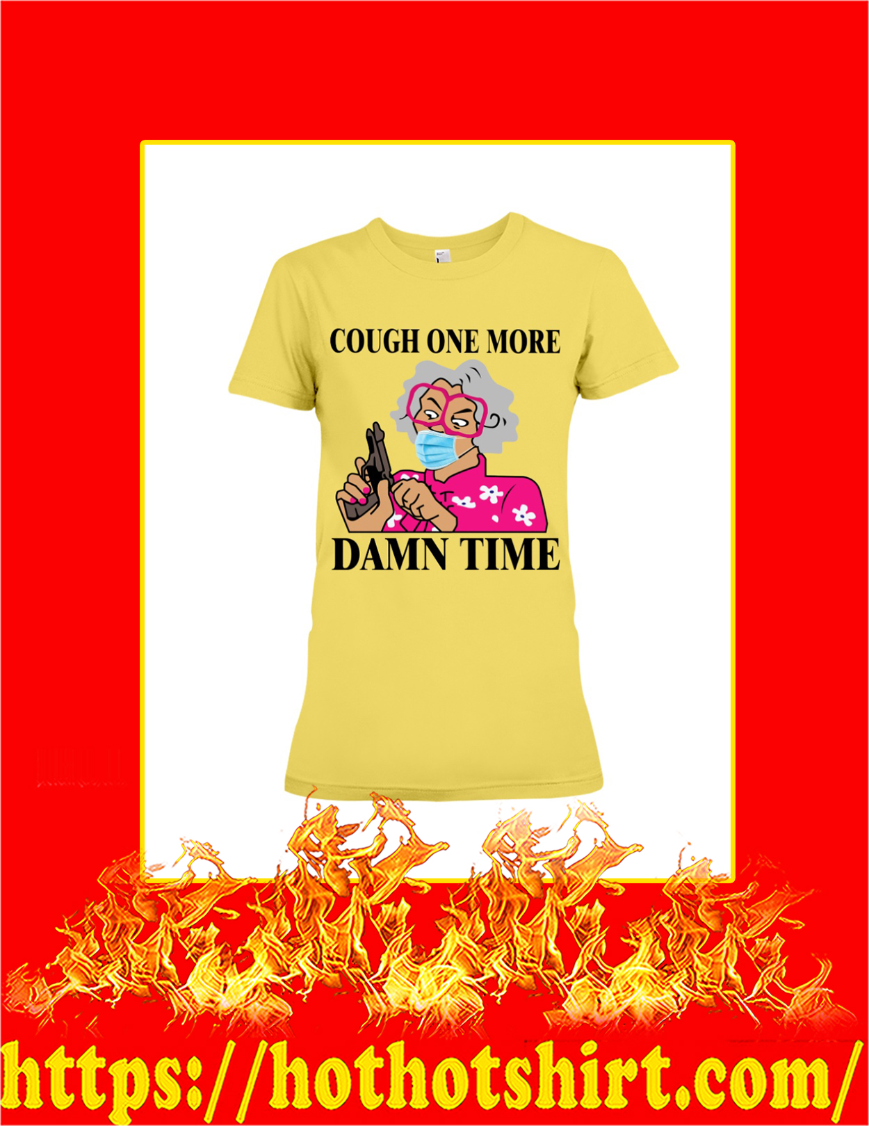 Madea cough one more damn time woman shirt