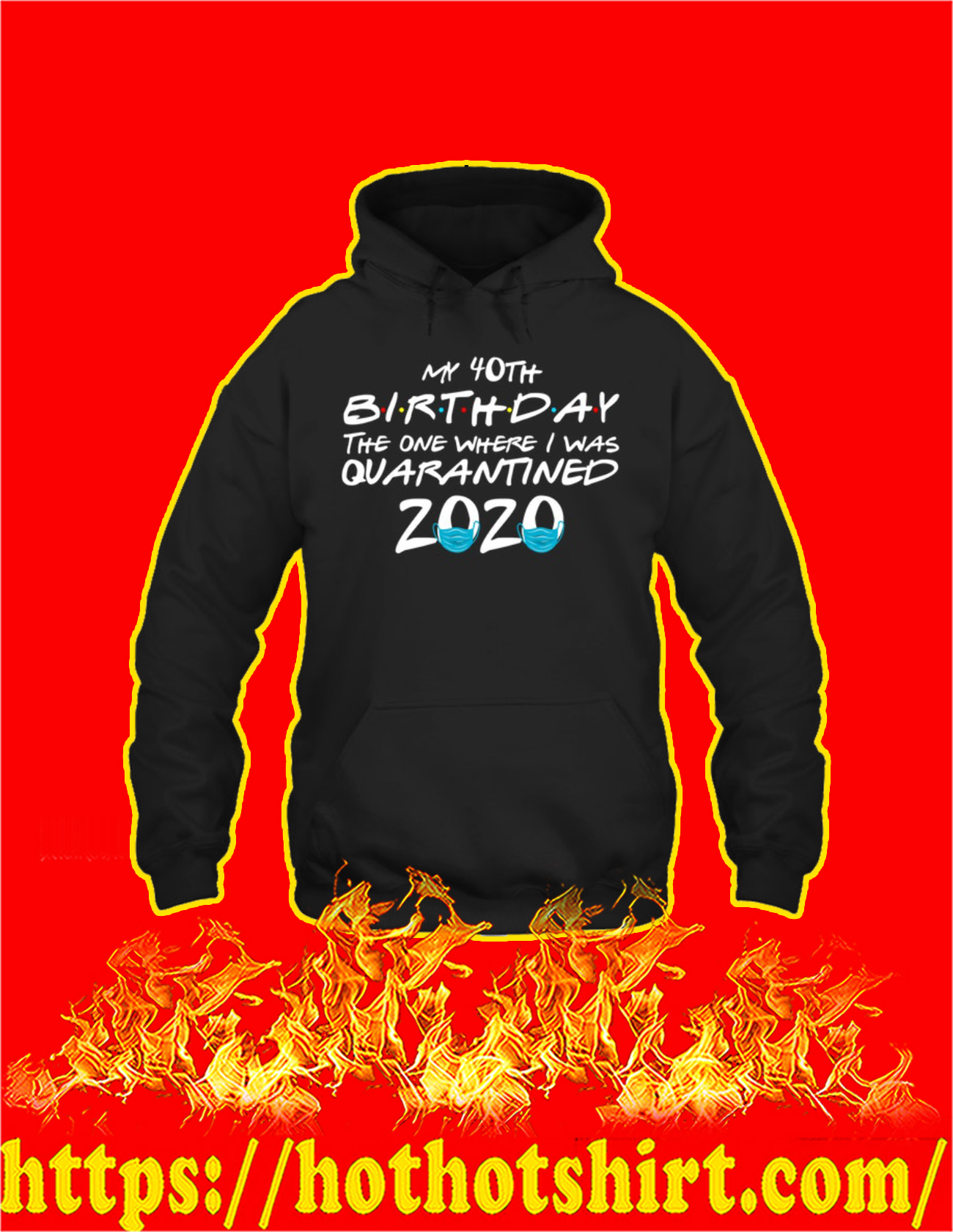 My 40th birthday the one where I was quarantined 2020 Hoodie