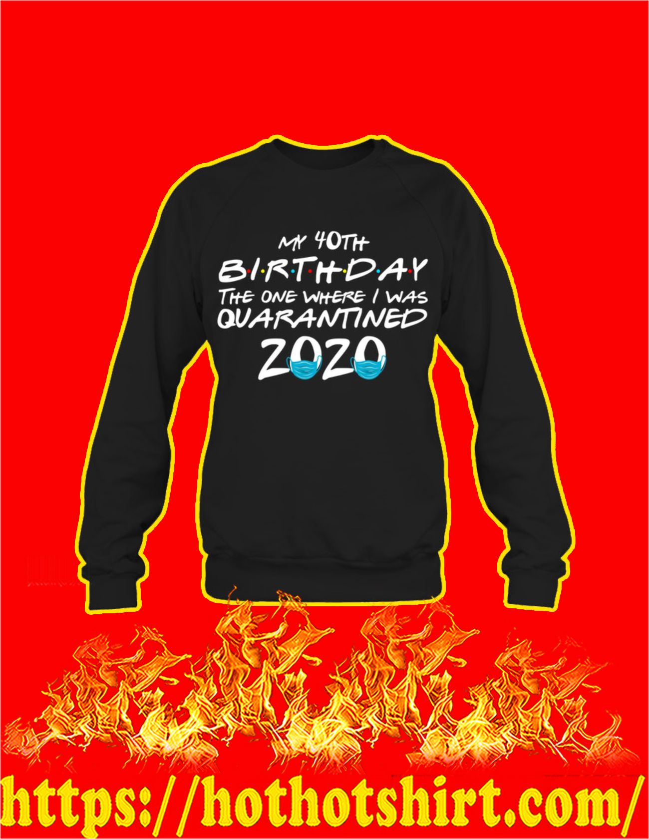 My 40th birthday the one where I was quarantined 2020 Sweatshirt