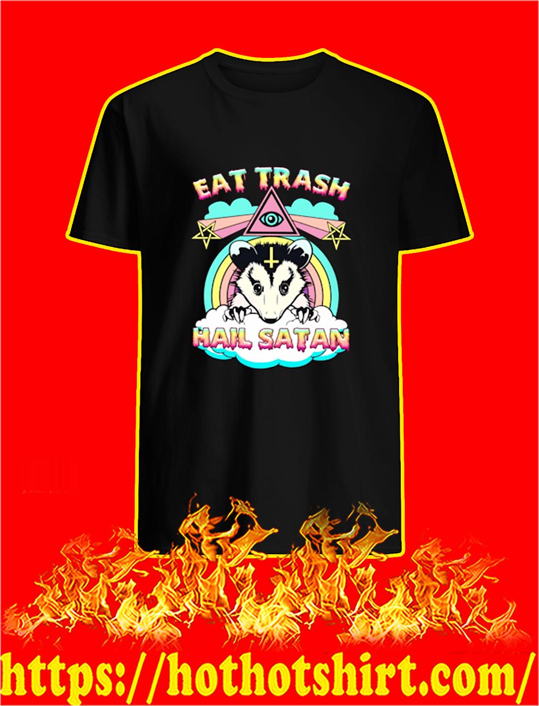 Opossum Eat trash hail satan shirt