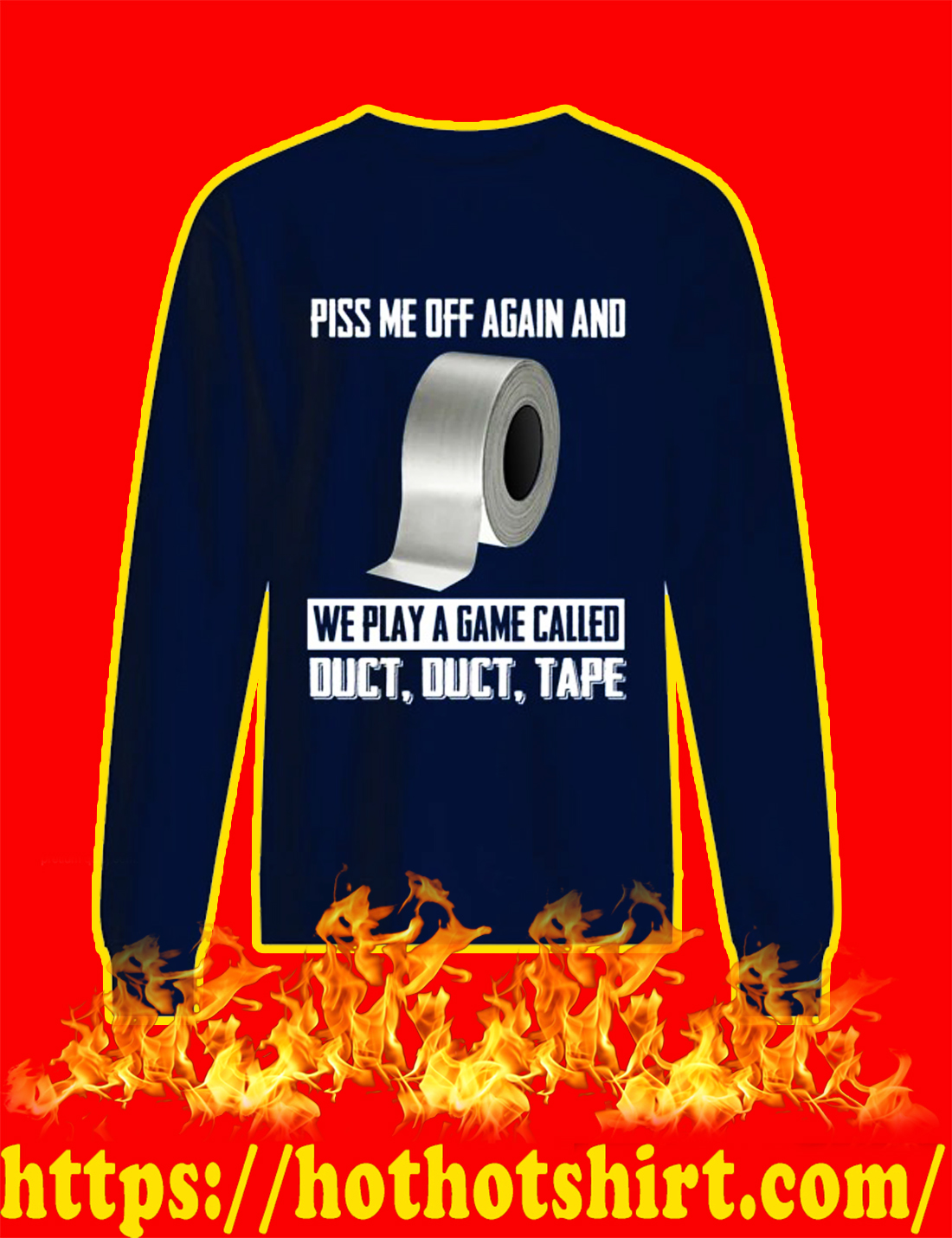 Piss me off again and we play a game called duct duct tape sweatshirt
