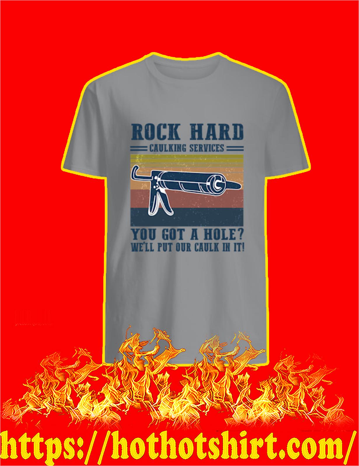 Rock hard caulking services you got a hole shirt