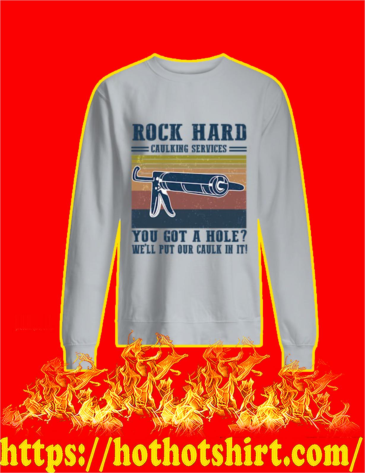 Rock hard caulking services you got a hole - sweatshirt