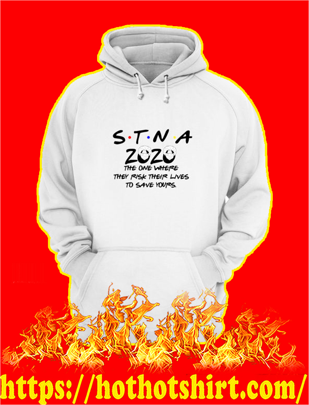 STNA 2020 the one where they risk their lives to save yours hoodie