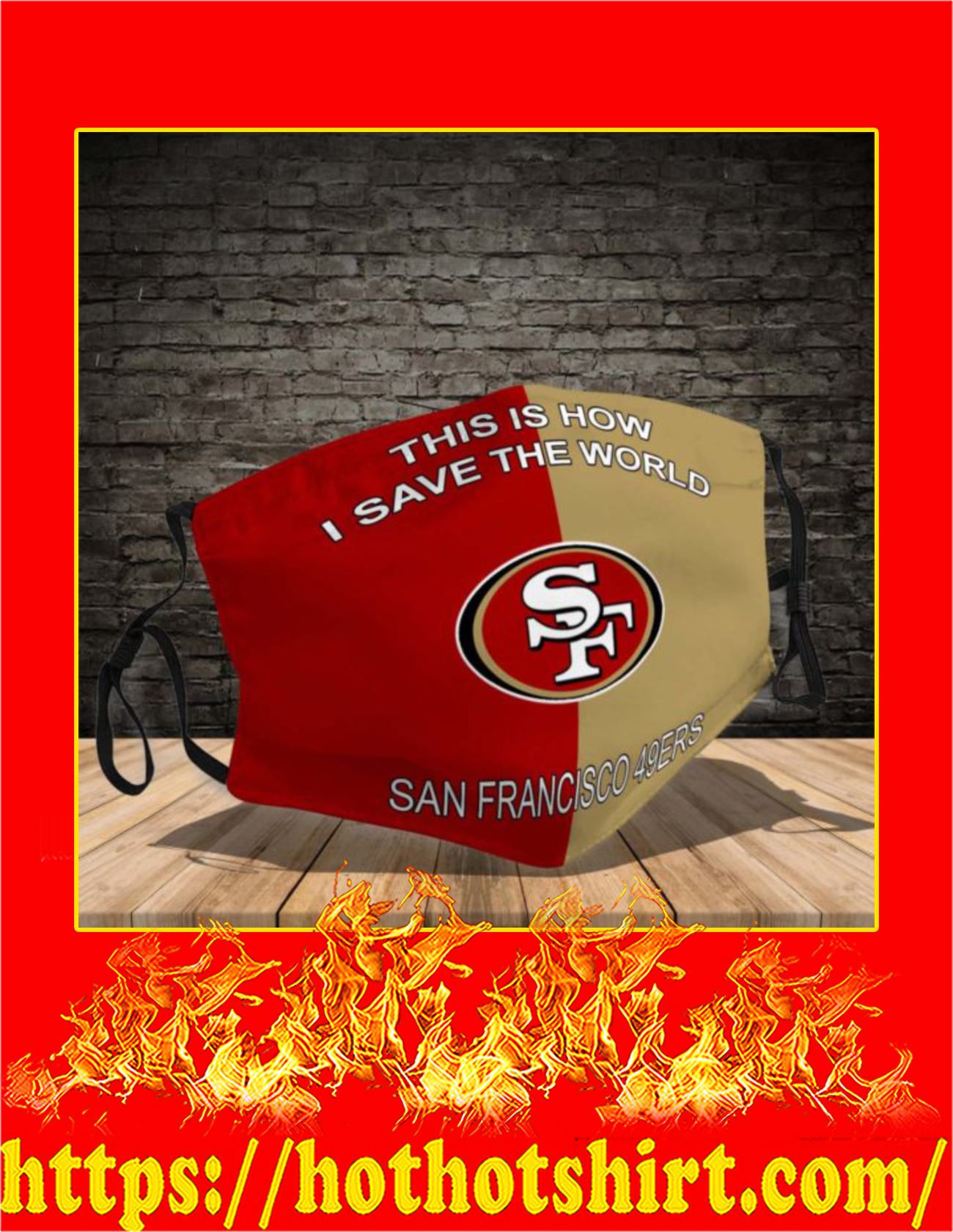 San Francisco 49ers this is how i save the world face mask - detail