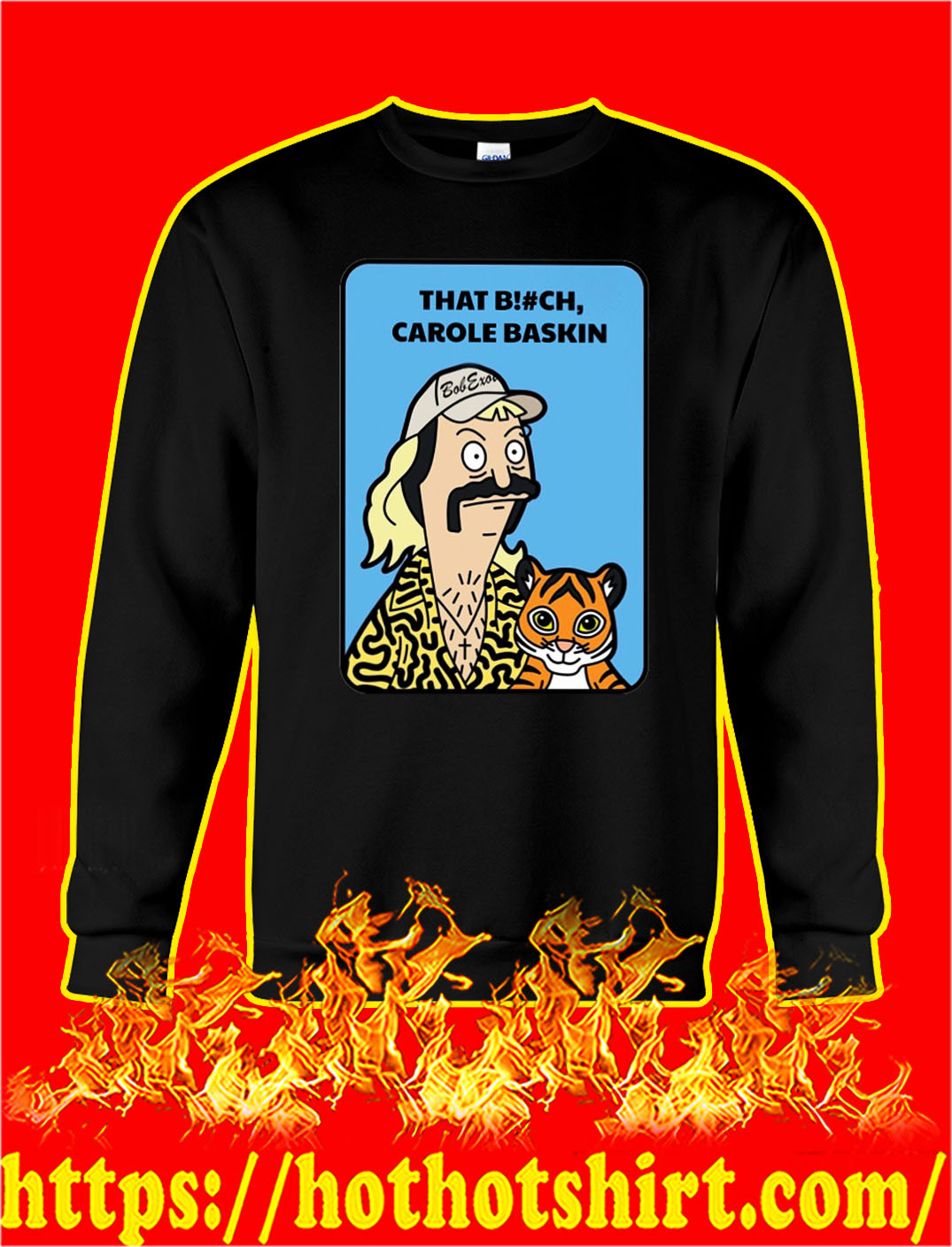 Tiger king bob's burgers that bitch carole baskin sweatshirt