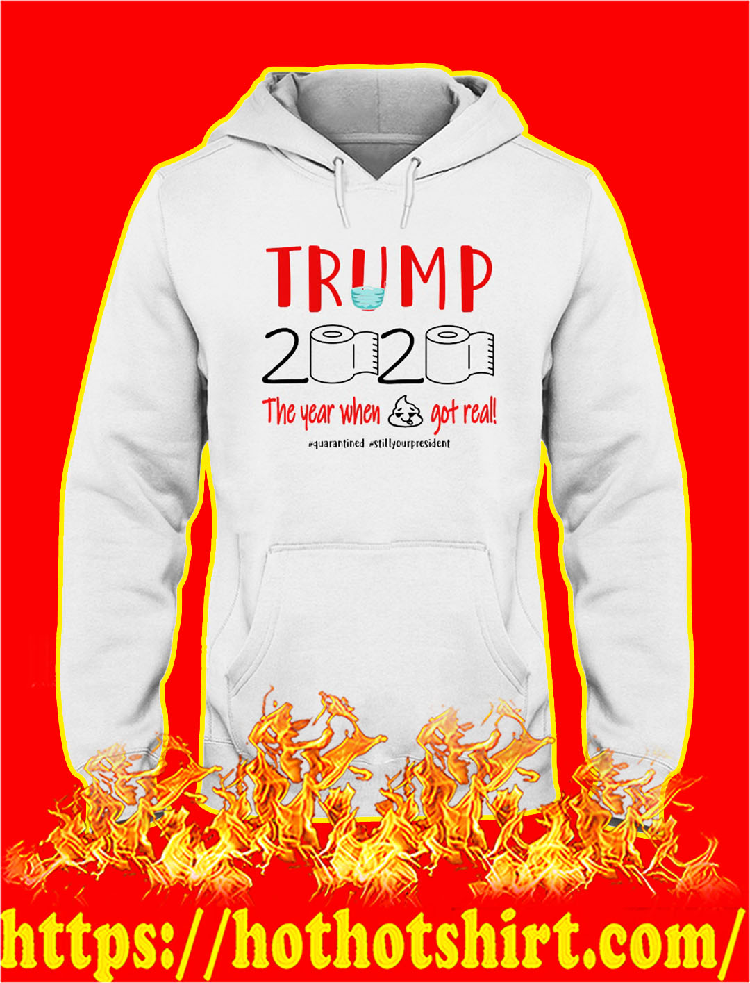 Trump 2020 the year when shit got real quarantined hoodie