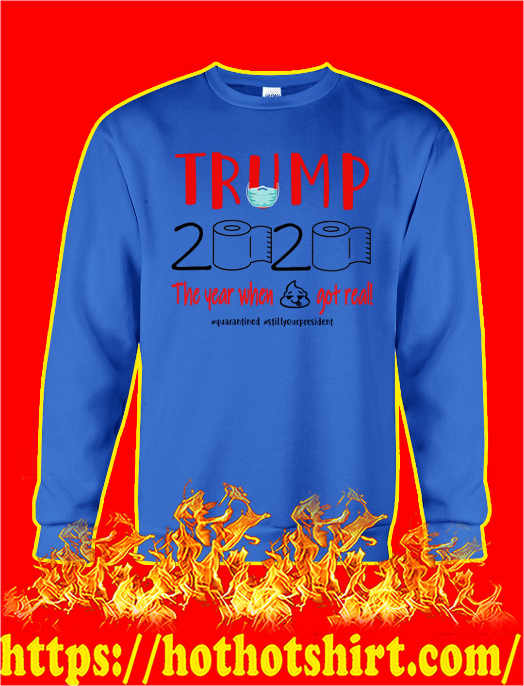 Trump 2020 the year when shit got real quarantined sweatshirt