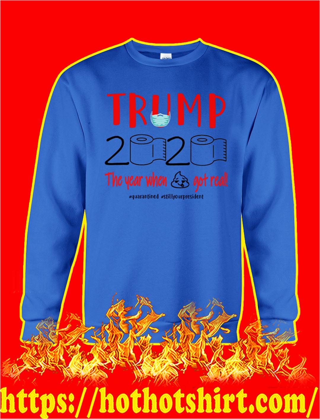 Trump 2020 the year when shit got real quarantined sweatshirt