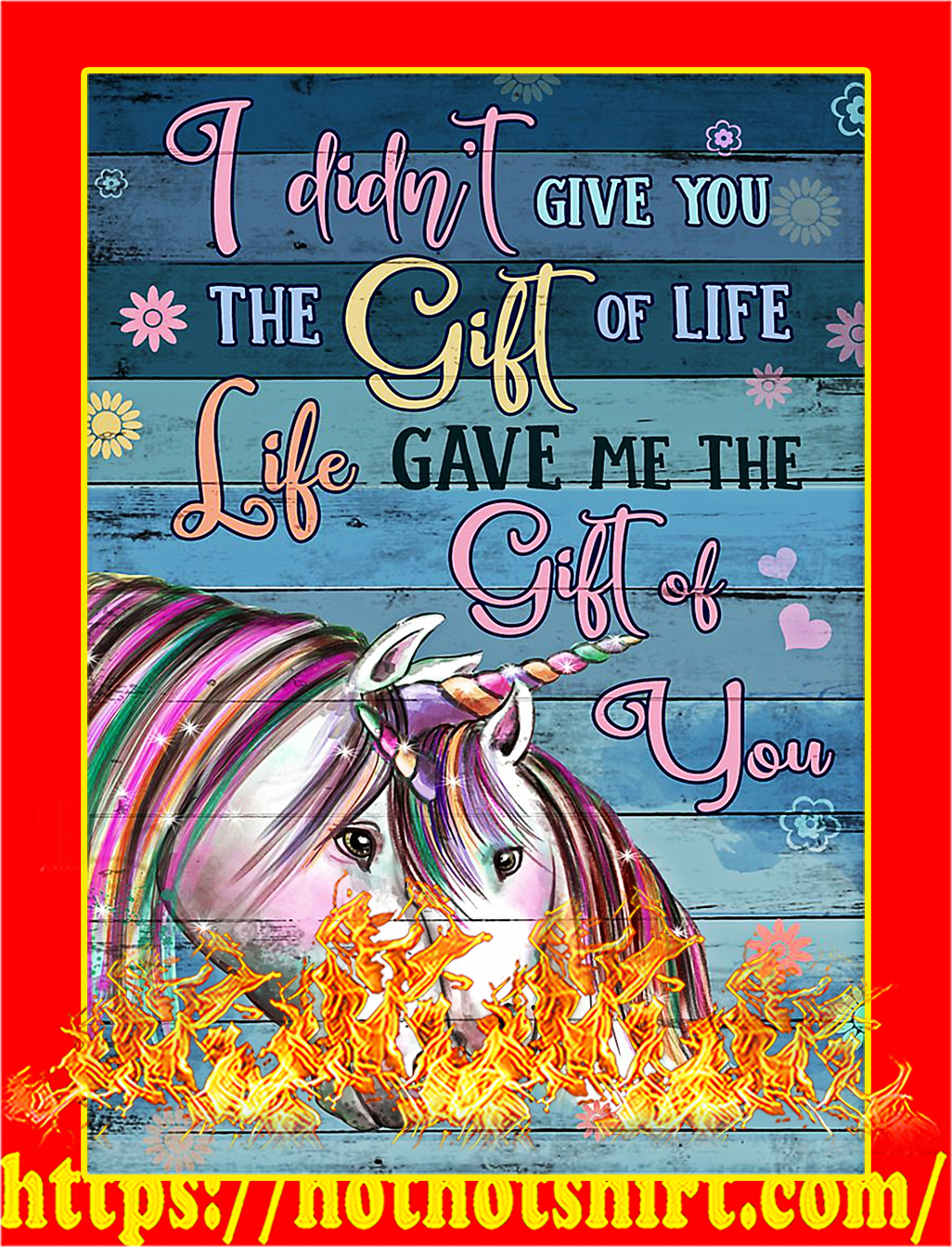 Unicorn I didn't give you the gift of life poster - A2