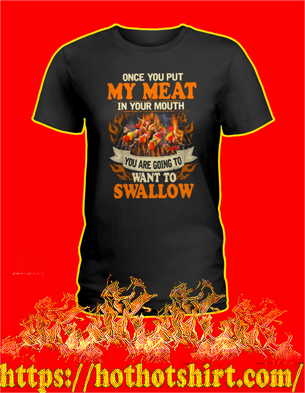 Bbq once you put my meat in your mouth you are going to want to swallow women shirt