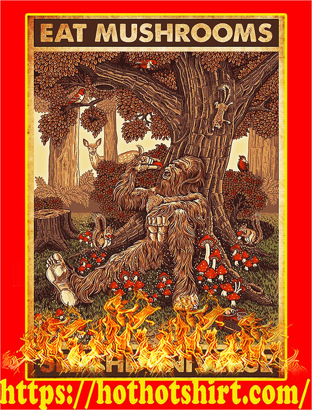 Bigfoot Eat mushrooms see the universe poster - A1