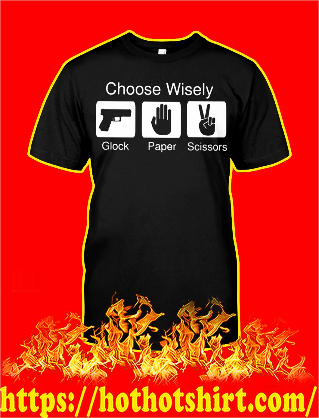 Choose wisely glock paper scissors shirt