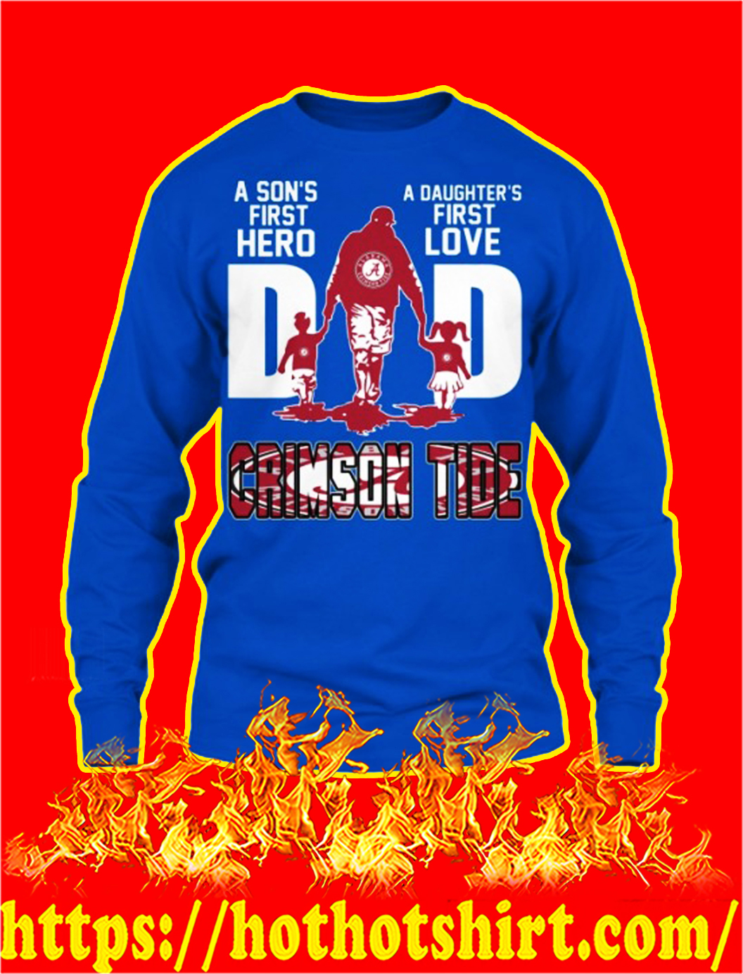 Crimson tide dad a son's first hero a daughter's first love longsleeve tee