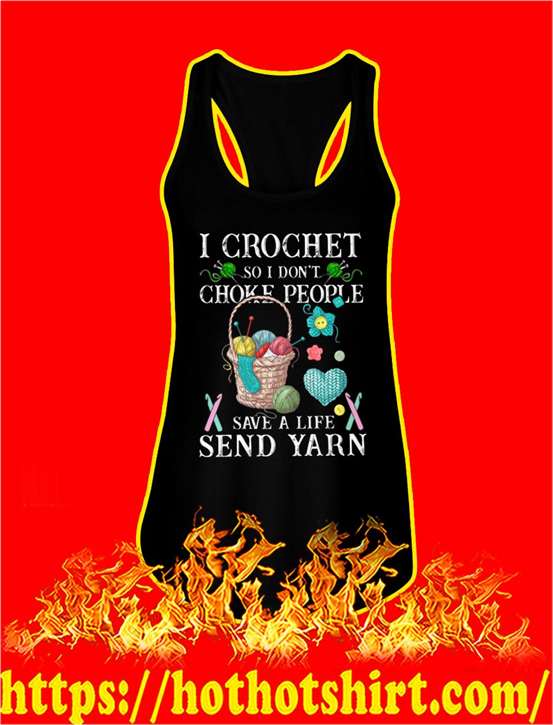 I crochet so I don't choke people save a life send yarn tank top