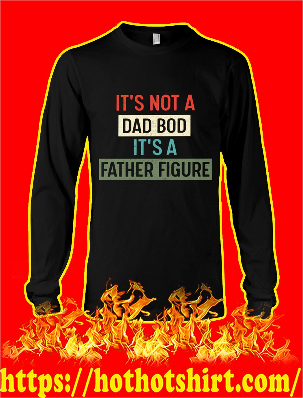 It's not a dad bod it's a father figure longsleeve tee