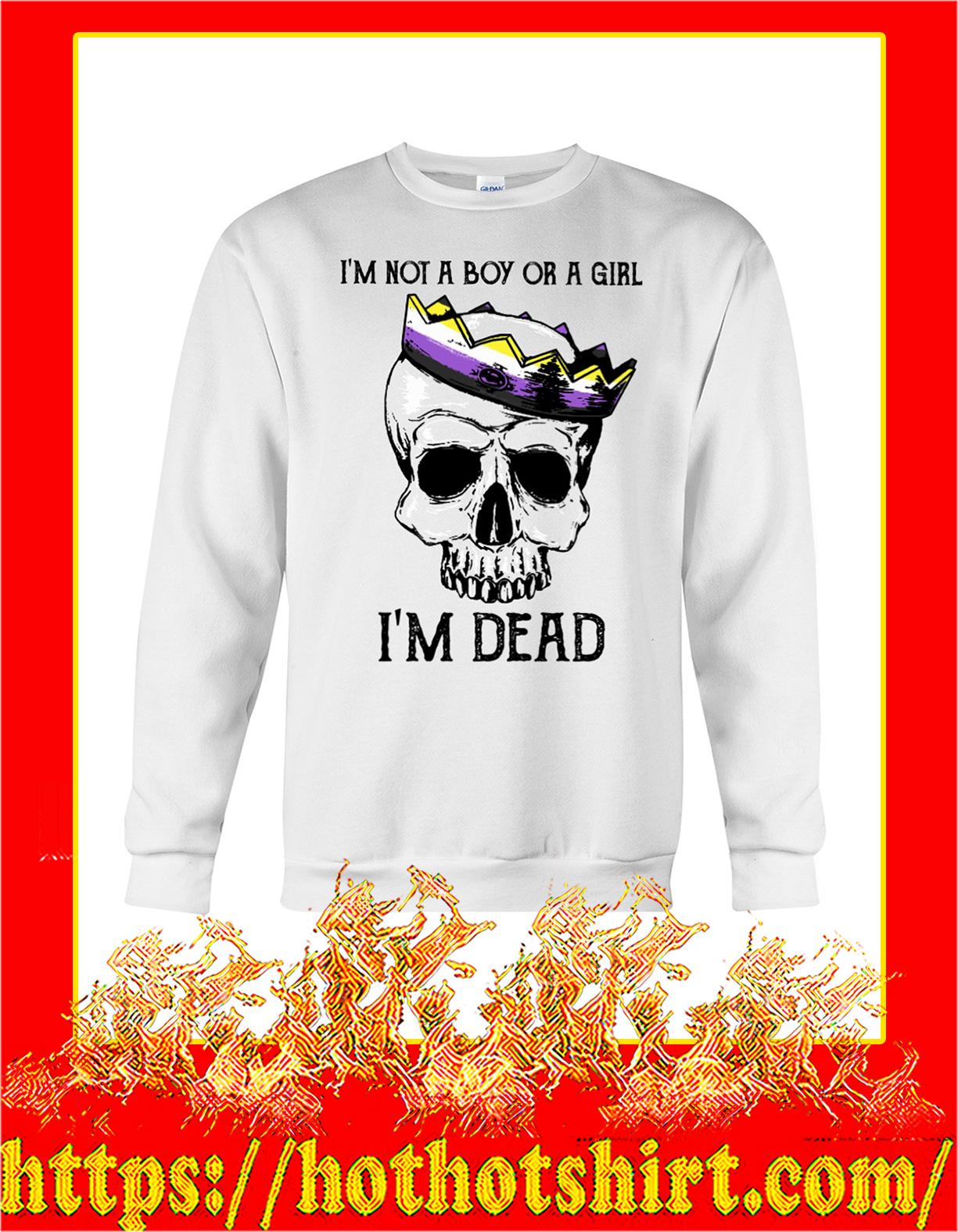 LGBT I'm not a boy or a girl I'm dead sweatshirt