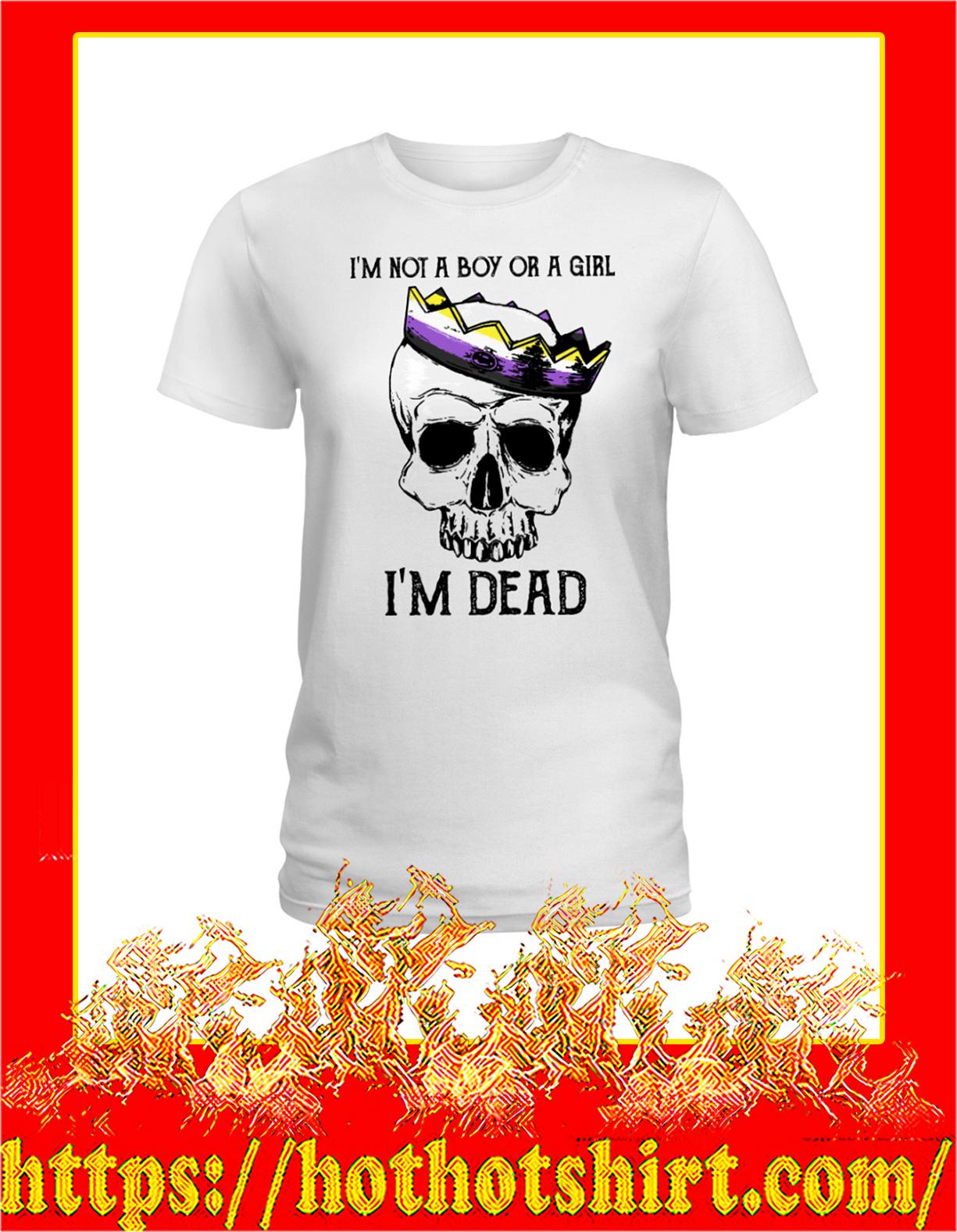 LGBT I'm not a boy or a girl I'm dead women shirt