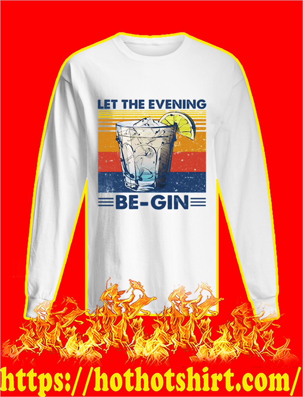 Let the evening be-gin longsleeve tee