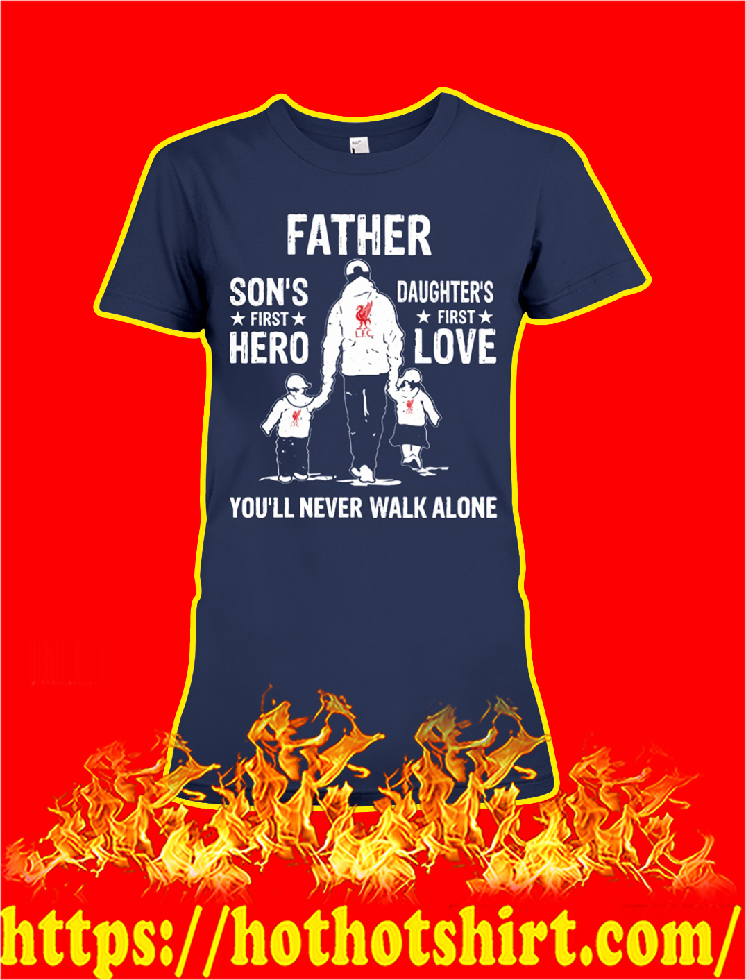 Liverpool father son's first hero daughter's first love you'll never walk alone lady shirt