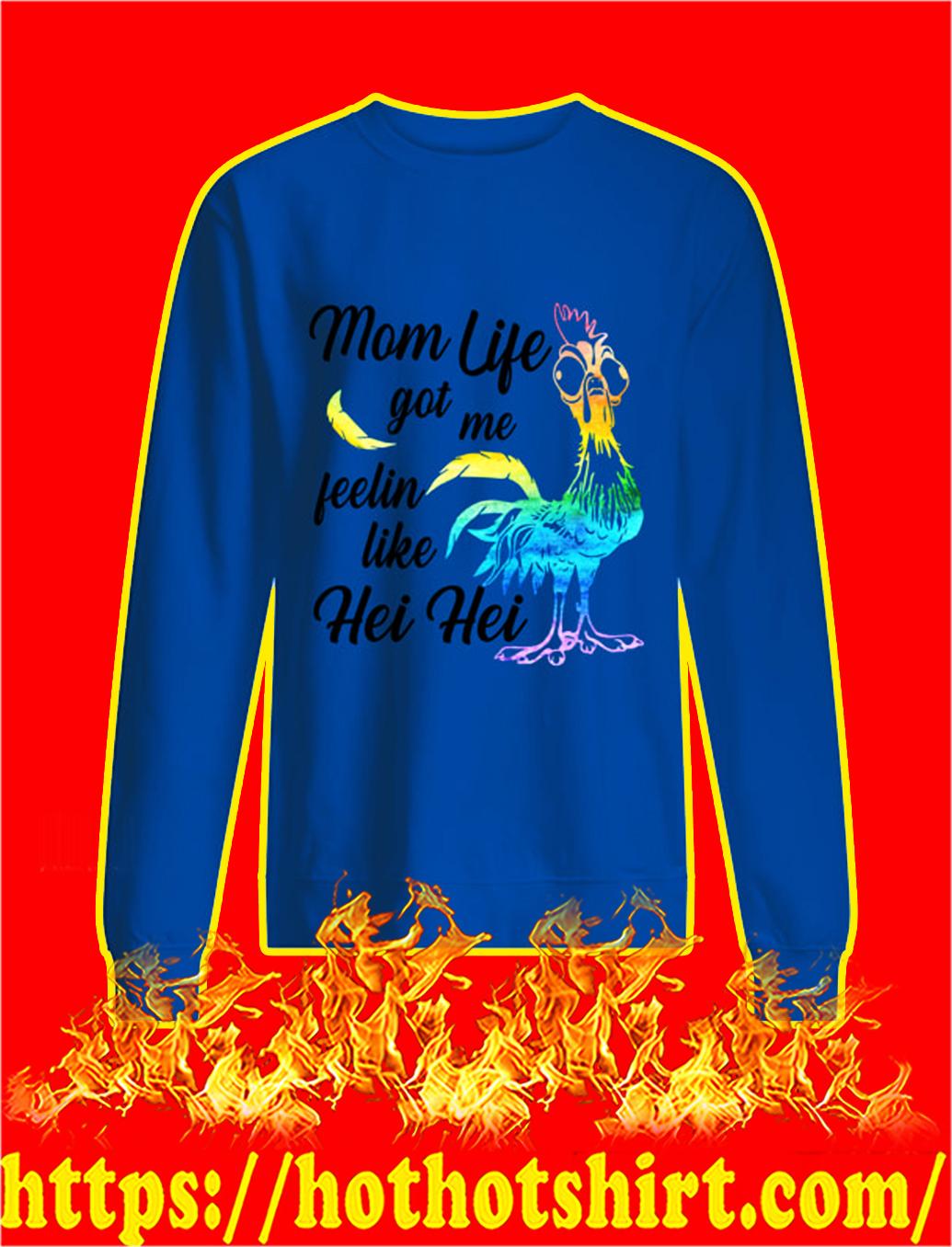 Mom life got me feelin like hei hei sweatshirt